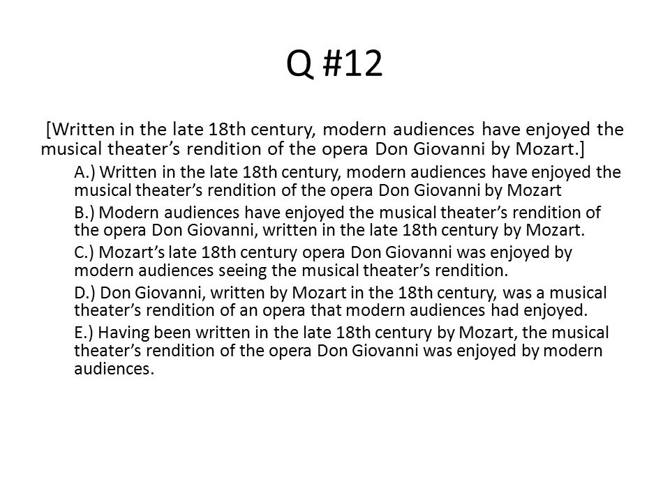 Q #12 [Written in the late 18th century, modern audiences have enjoyed the musical theater's rendition of the opera Don Giovanni by Mozart.]
